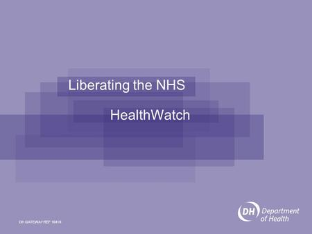 Liberating the NHS HealthWatch DH GATEWAY REF 16419.