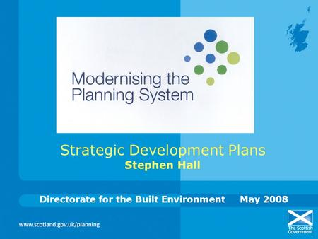 Strategic Development Plans Stephen Hall Directorate for the Built EnvironmentMay 2008.