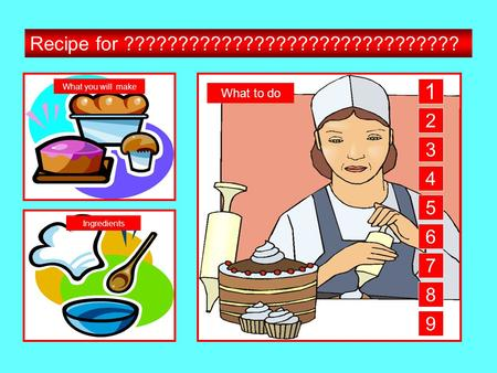 Recipe for ??????????????????????????????? What you will make Ingredients What to do 1 2 3 4 5 6 7 8 9.