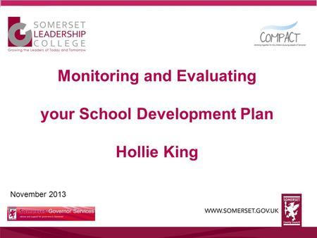 November 2013 Monitoring and Evaluating your School Development Plan Hollie King.
