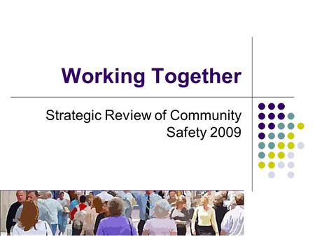 Working Together Strategic Review of Community Safety 2009.