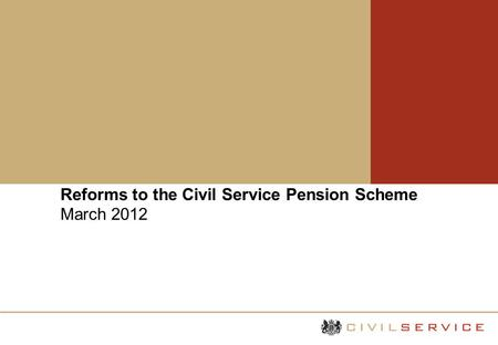 Reforms to the Civil Service Pension Scheme March 2012.