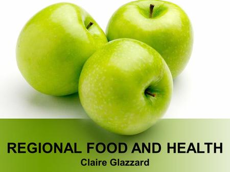 REGIONAL FOOD AND HEALTH Claire Glazzard. Good Nutrition Good nutrition helps protects against diabetes, coronary heart disease, stroke and some cancers.