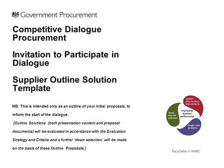 PaceSetter in HMRC Competitive Dialogue Procurement Invitation to Participate in Dialogue Supplier Outline Solution Template NB: This is intended only.