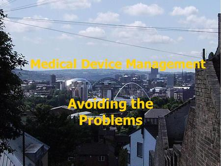 Medical Device Management Avoiding the Problems. 2 Buy a good computer software system There are numerous systems available for the monitoring and maintenance.
