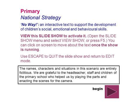 Primary National Strategy 'No Way!': an interactive text to support the development of children's social, emotional and behavioural skills. VIEW this SLIDE.