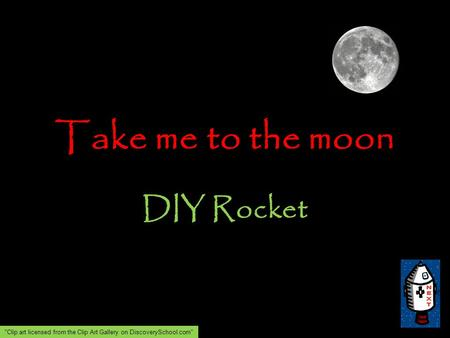 Take me to the moon DIY Rocket Clip art licensed from the Clip Art Gallery on DiscoverySchool.com