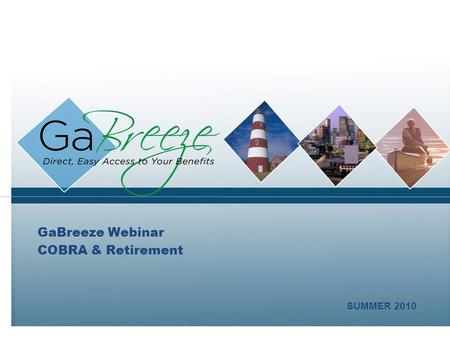 GaBreeze Webinar COBRA & Retirement SUMMER 2010. February 2010 2 APRIL 2010 Session Purpose Topics to Discuss COBRA Retirement.