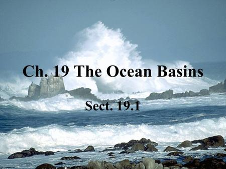 Ch. 19 The Ocean Basins Sect. 19.1.