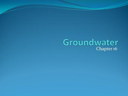 Groundwater Chapter 16.