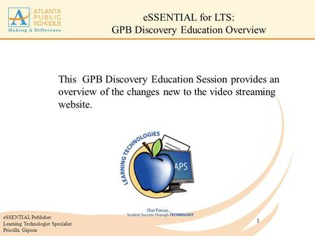 1 This GPB Discovery Education Session provides an overview of the changes new to the video streaming website. eSSENTIAL for LTS: GPB Discovery Education.