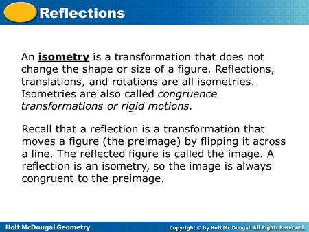 An isometry is a transformation that does not change the shape or size of a figure. Reflections, translations, and rotations are all isometries. Isometries.