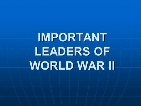 IMPORTANT LEADERS OF WORLD WAR II
