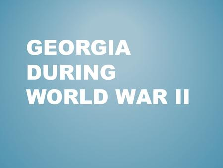 GEORGIA DURING WORLD WAR II. LEND-LEASE Pres. Roosevelt wanted to remain neutral during the beginning of WW II but did consider Great Britain to be an.