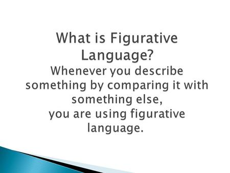 What is Figurative Language? Whenever you describe something by comparing it with something else, you are using figurative language. What is Figurative.