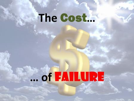 The Cost … … of Failure. What does it take to graduate? Graduation Requirements: Earn a minimum of 23 credits Pass the GHSGT or EOCTs (Classes of 2012,