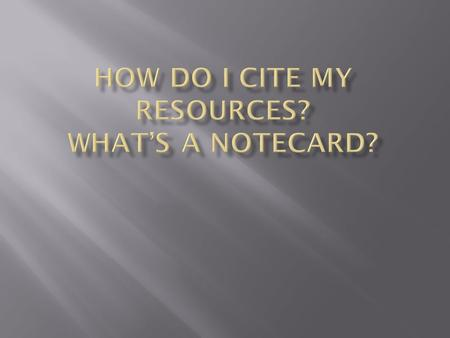 How do I cite my resources? What's a notecard?