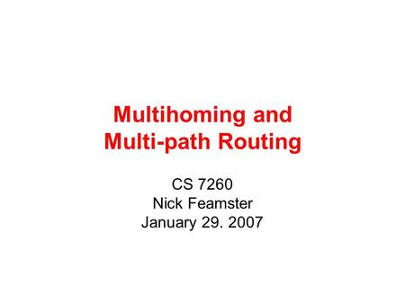 Multihoming and Multi-path Routing CS 7260 Nick Feamster January 29. 2007.