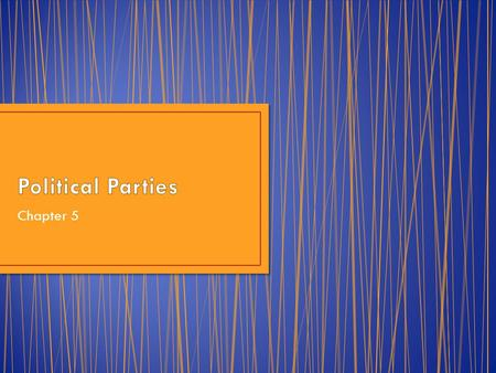 Political Parties Chapter 5.