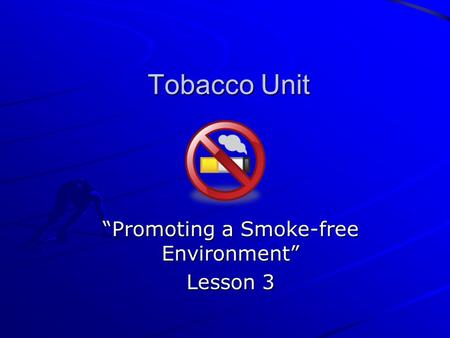"""Promoting a Smoke-free Environment"" Lesson 3"