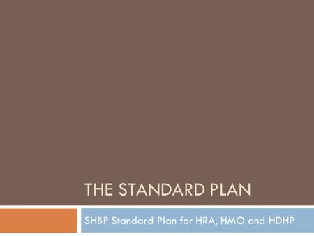 THE STANDARD PLAN SHBP Standard Plan for HRA, HMO and HDHP.