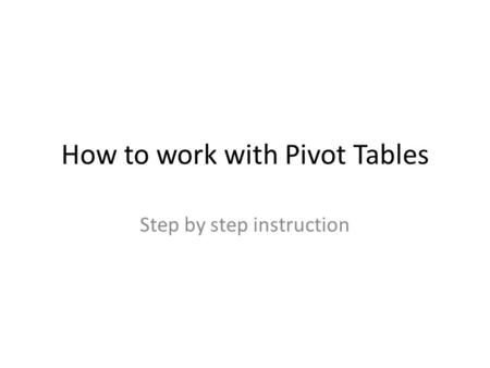 How to work with Pivot Tables Step by step instruction.