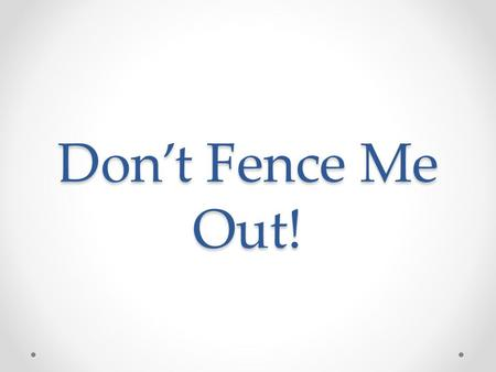 Don't Fence Me Out!.