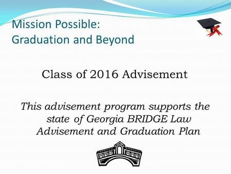 Mission Possible: Graduation and Beyond