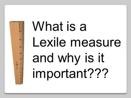 What is a Lexile measure and why is it important???