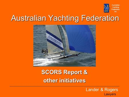 Lander & Rogers Lawyers Australian Yachting Federation SCORS Report & other initiatives.