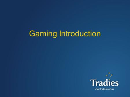 1 Gaming Introduction. 2 Gaming is the biggest contributor to revenue at Tradies across both venue – 85% of the Club's revenue comes from gaming machines.