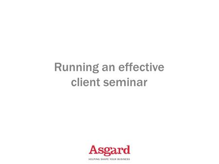 Running an effective client seminar. 1 ActivityResponsibilityCompleted byComments Identify your target market Consider the following:  Existing clients.