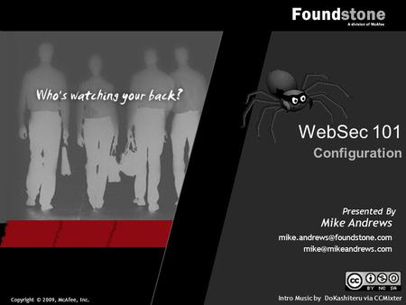 Copyright © 2009, McAfee, Inc. Presented By Mike Andrews Configuration WebSec 101  Intro Music by DoKashiteru.