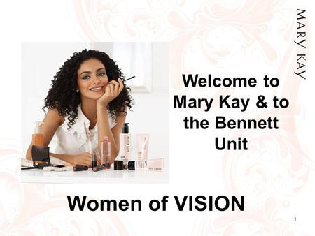 1 Welcome to Mary Kay & to the Bennett Unit Women of VISION.