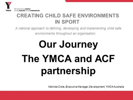 CREATING CHILD SAFE ENVIRONMENTS IN SPORT A national approach to defining, developing and implementing child safe environments throughout an organisation.