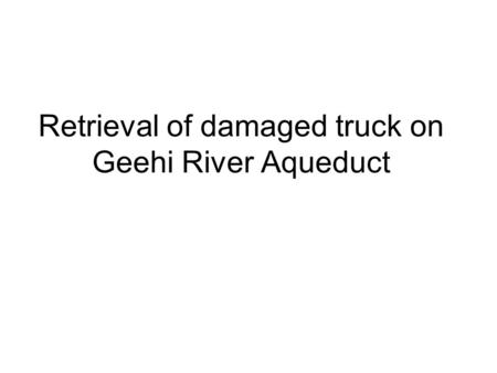 Retrieval of damaged truck on Geehi River Aqueduct.