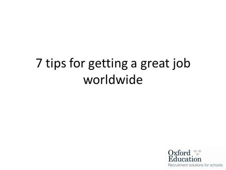 7 tips for getting a great job worldwide.