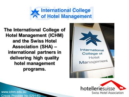 The International College of Hotel Management (ICHM) and the Swiss Hotel Association (SHA) – international partners in delivering high quality hotel management.
