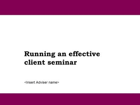 Running an effective client seminar. 2 ActivityResponsibilityCompleted byComments Identify your target market Consider the following:  Existing clients.