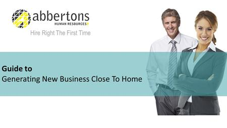 Guide to Generating New Business Close To Home Hire Right The First Time.