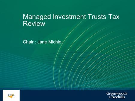 Managed Investment Trusts Tax Review Chair : Jane Michie.