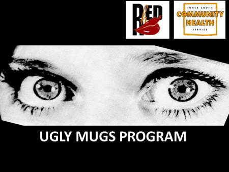 1 UGLY MUGS PROGRAM. 2 The Prostitutes Collective of Victoria (PCV) established the Ugly Mugs program in May 1986. Ten years later in 1996, The Ugly Mugs.