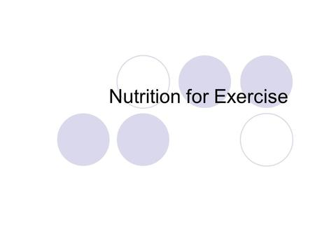 Nutrition for Exercise What is Nutrition? Science involving study of food and liquid requirements of the body for optimal functioning.