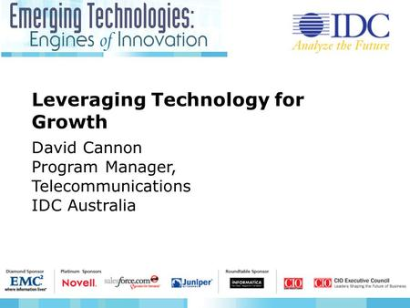 Leveraging Technology for Growth David Cannon Program Manager, Telecommunications IDC Australia.
