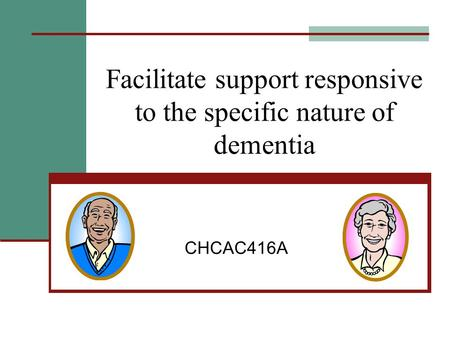 Facilitate support responsive to the specific nature of dementia CHCAC416A.
