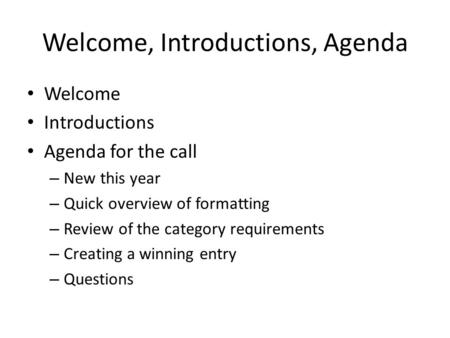 Welcome, Introductions, Agenda Welcome Introductions Agenda for the call – New this year – Quick overview of formatting – Review of the category requirements.