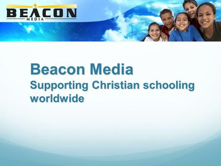 Beacon Media Supporting Christian schooling worldwide.