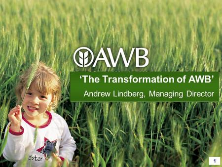 1 'The Transformation of AWB' Andrew Lindberg, Managing Director.