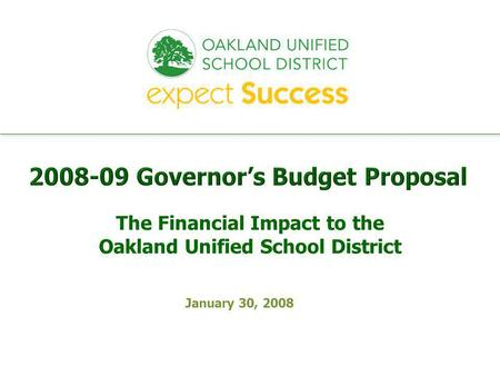 Every student. every classroom. every day. January 30, 2008 The Financial Impact to the Oakland Unified School District.