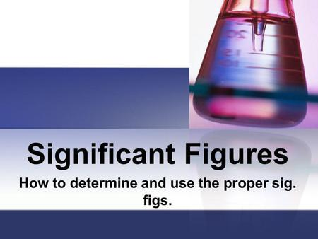How to determine and use the proper sig. figs.